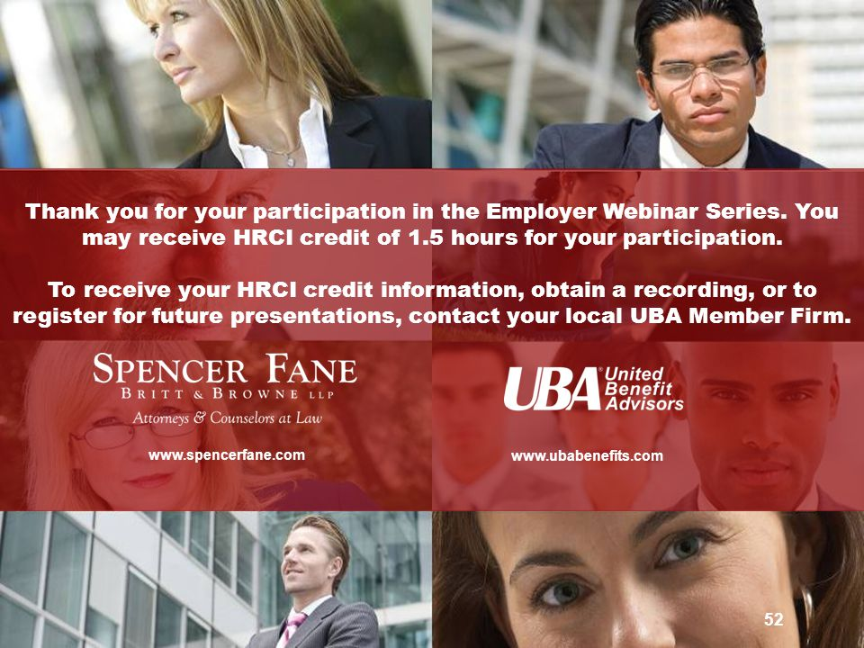 This Employer Webinar Series program is presented by Spencer Fane Britt & Browne LLP in conjunction with United Benefit Advisors www.spencerfane.com www.ubabenefits.com 52 Thank you for your participation in the Employer Webinar Series.