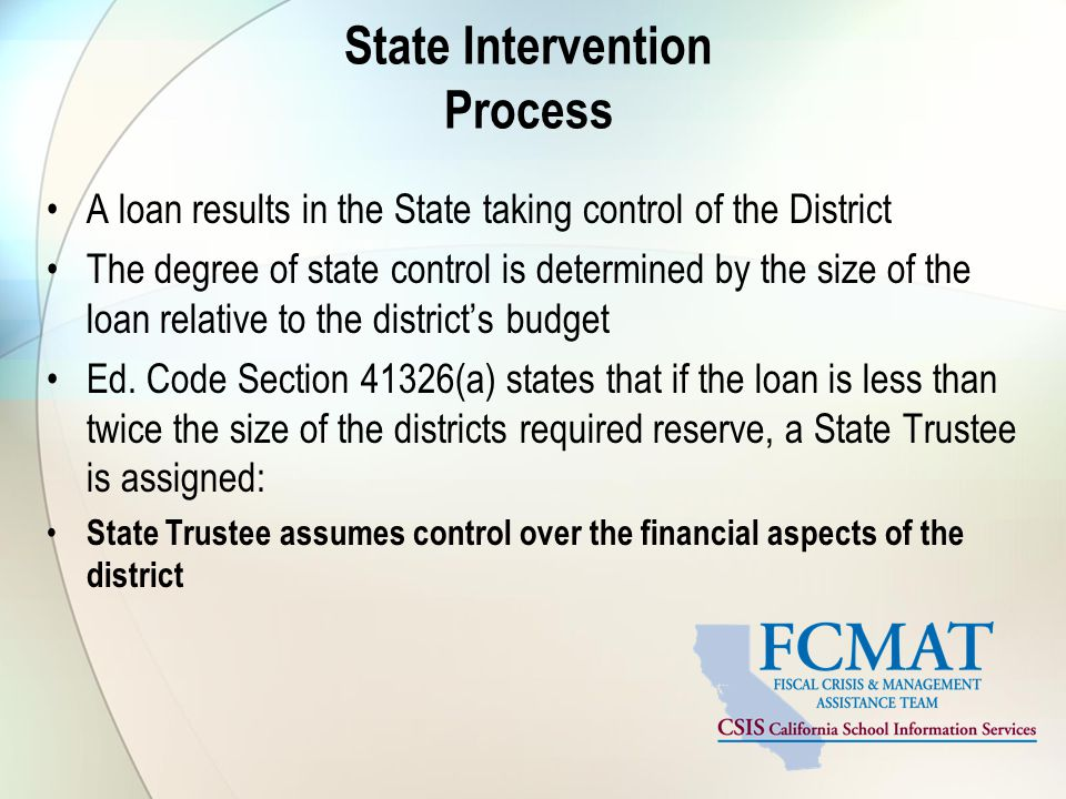 State Intervention Process A loan results in the State taking control of the District The degree of state control is determined by the size of the loan relative to the district's budget Ed.