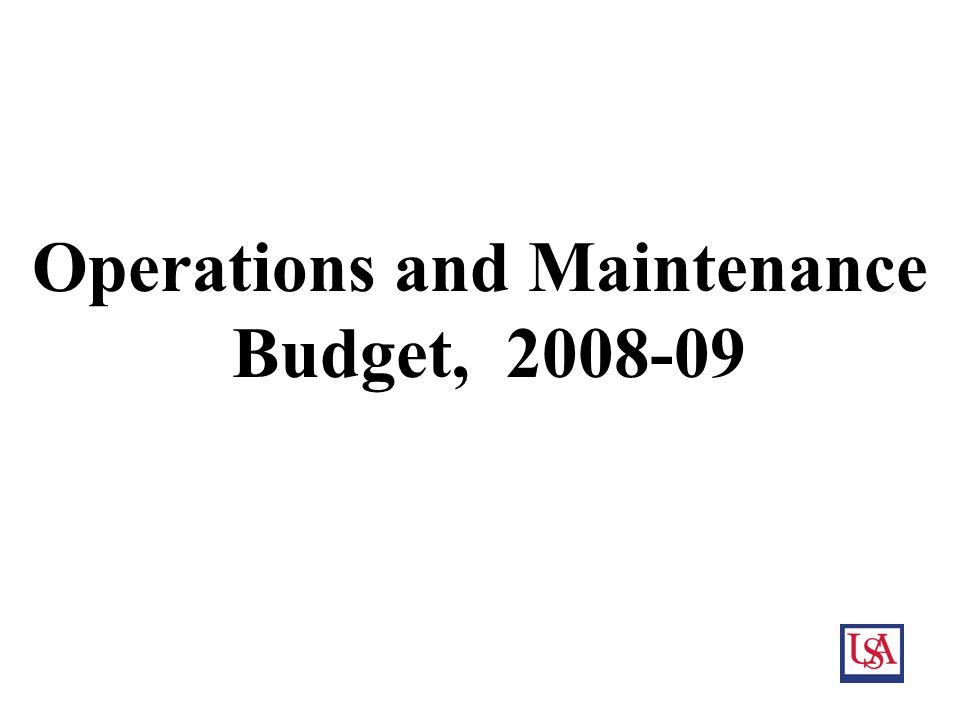 10 Operations and Maintenance Budget, 2008-09
