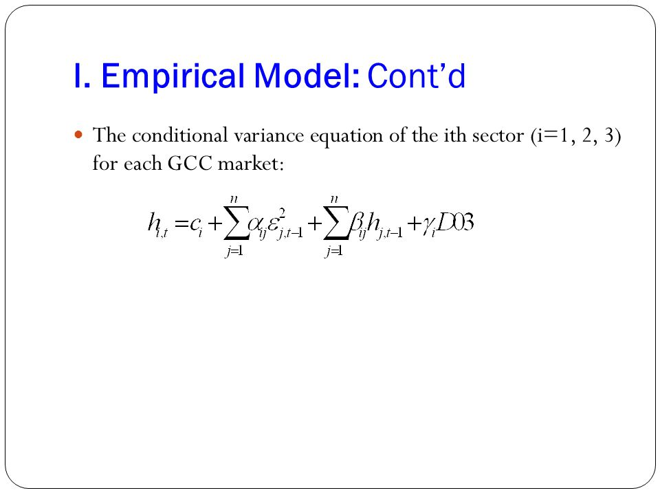 I. Empirical Model: Cont'd The conditional variance equation of the ith sector (i=1, 2, 3) for each GCC market: