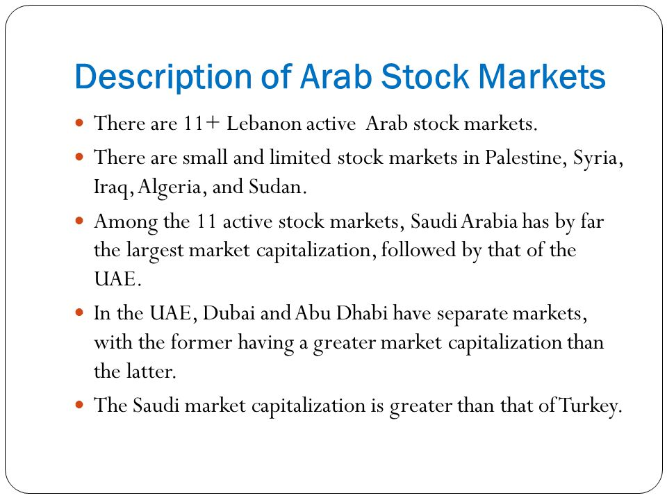 Description of Arab Stock Markets There are 11+ Lebanon active Arab stock markets. There are small and limited stock markets in Palestine, Syria, Iraq