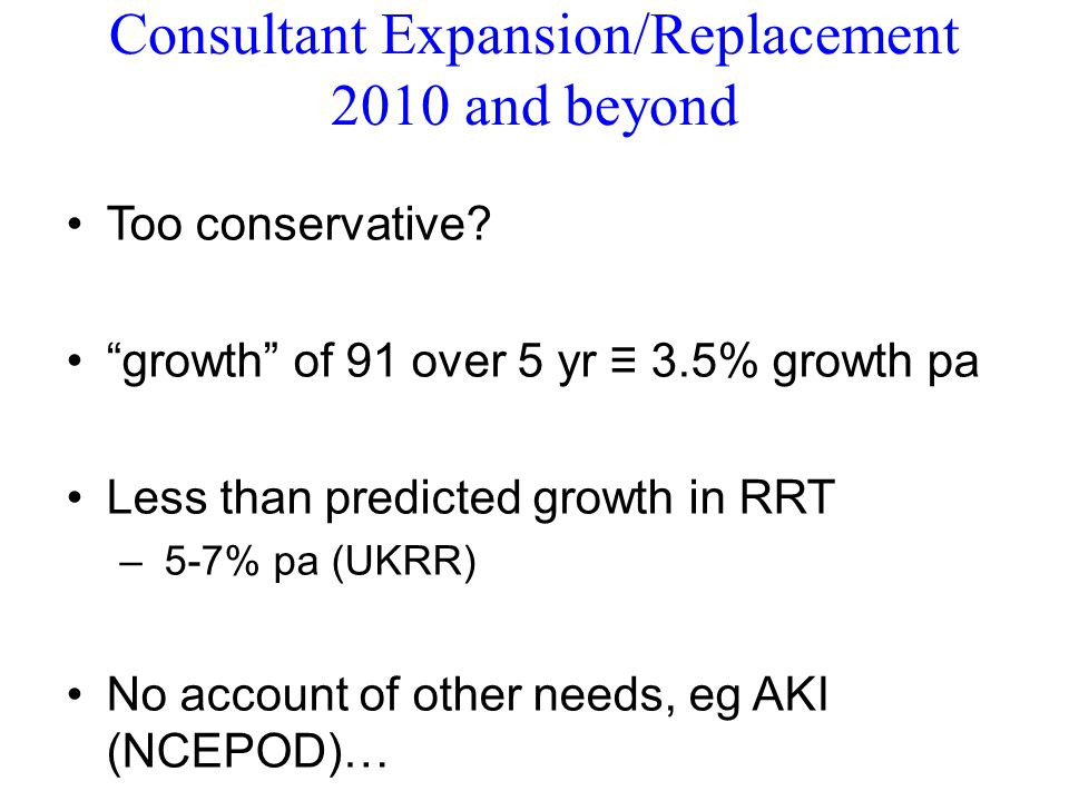 "Consultant Expansion/Replacement 2010 and beyond Too conservative? ""growth"" of 91 over 5 yr ≡ 3.5% growth pa Less than predicted growth in RRT – 5-7%"