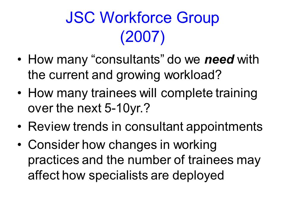 JSC Workforce Group (2007) How many consultants do we need with the current and growing workload.