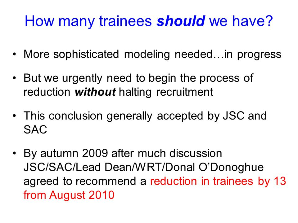 How many trainees should we have? More sophisticated modeling needed…in progress But we urgently need to begin the process of reduction without haltin