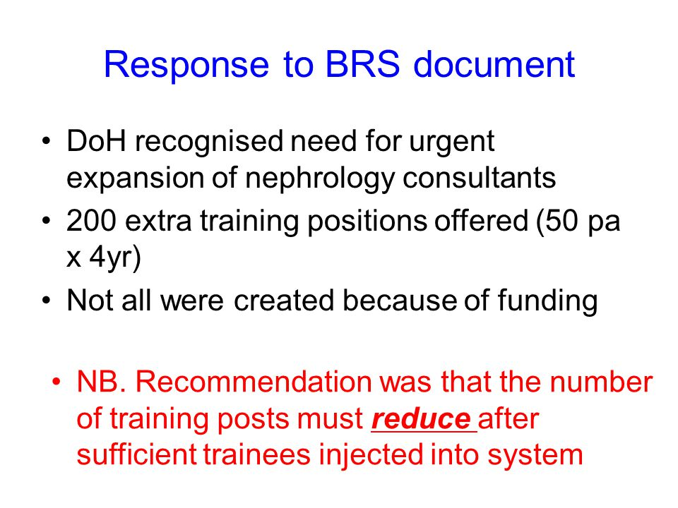 Response to BRS document DoH recognised need for urgent expansion of nephrology consultants 200 extra training positions offered (50 pa x 4yr) Not all