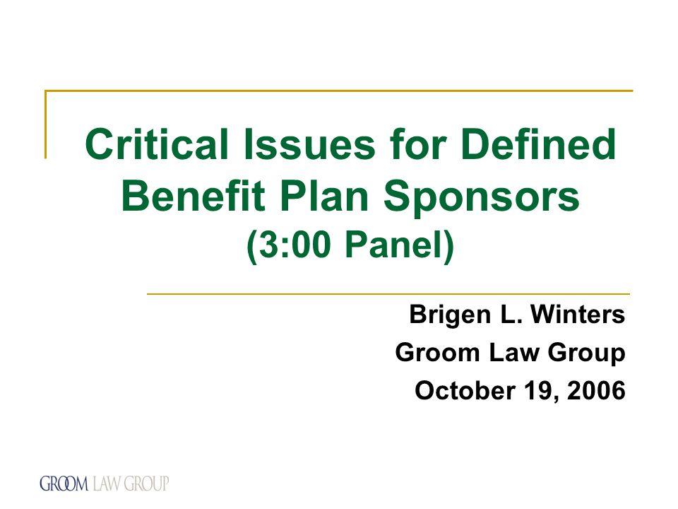 Critical Issues for Defined Benefit Plan Sponsors (3:00 Panel) Brigen L.