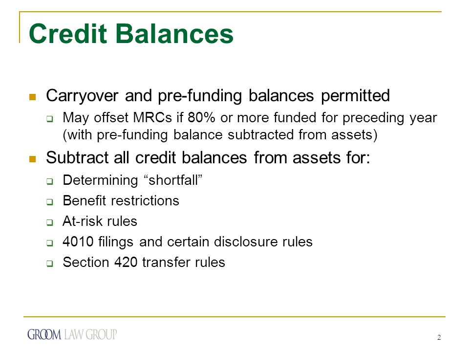 2 Credit Balances Carryover and pre-funding balances permitted  May offset MRCs if 80% or more funded for preceding year (with pre-funding balance su