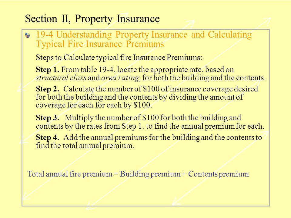 Section II, Property Insurance 19-4 Understanding Property Insurance and Calculating Typical Fire Insurance Premiums Steps to Calculate typical fire Insurance Premiums: Step 1.