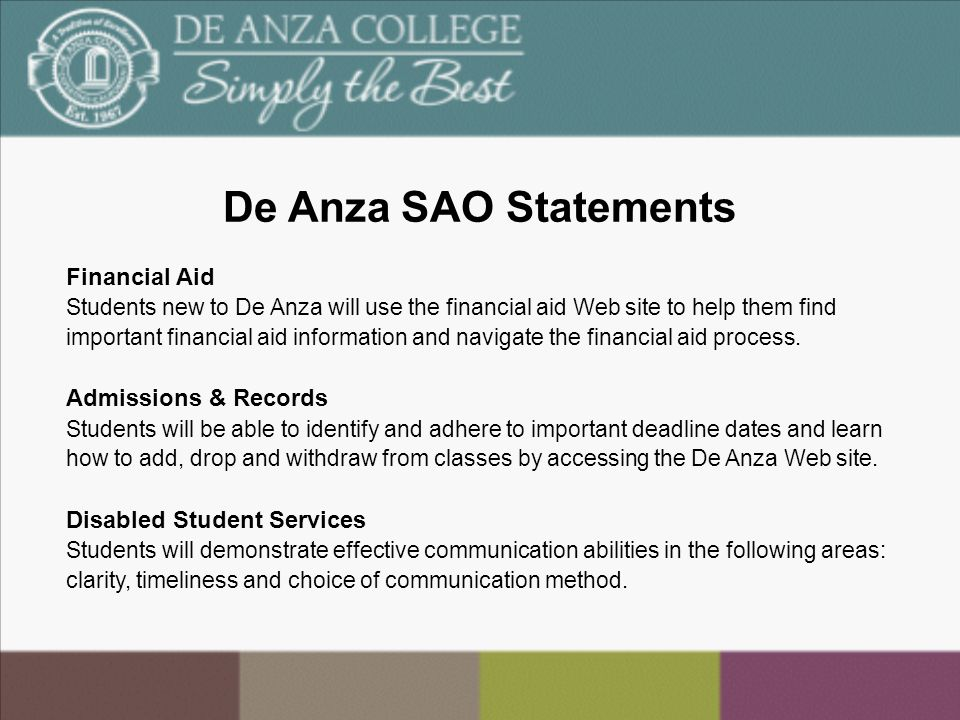 De Anza SAO Statements Financial Aid Students new to De Anza will use the financial aid Web site to help them find important financial aid information and navigate the financial aid process.