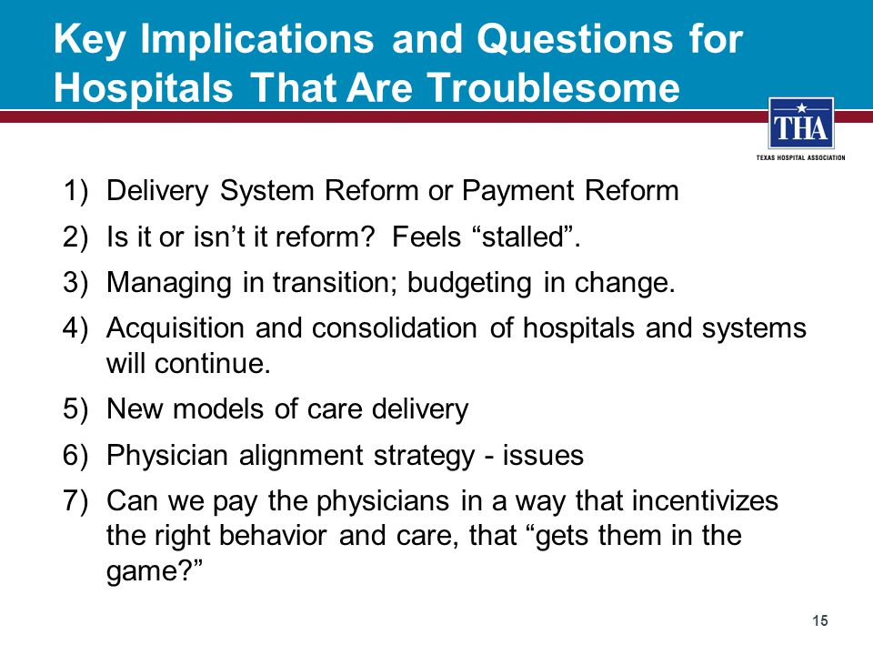Key Implications and Questions for Hospitals That Are Troublesome 1)Delivery System Reform or Payment Reform 2)Is it or isn't it reform.