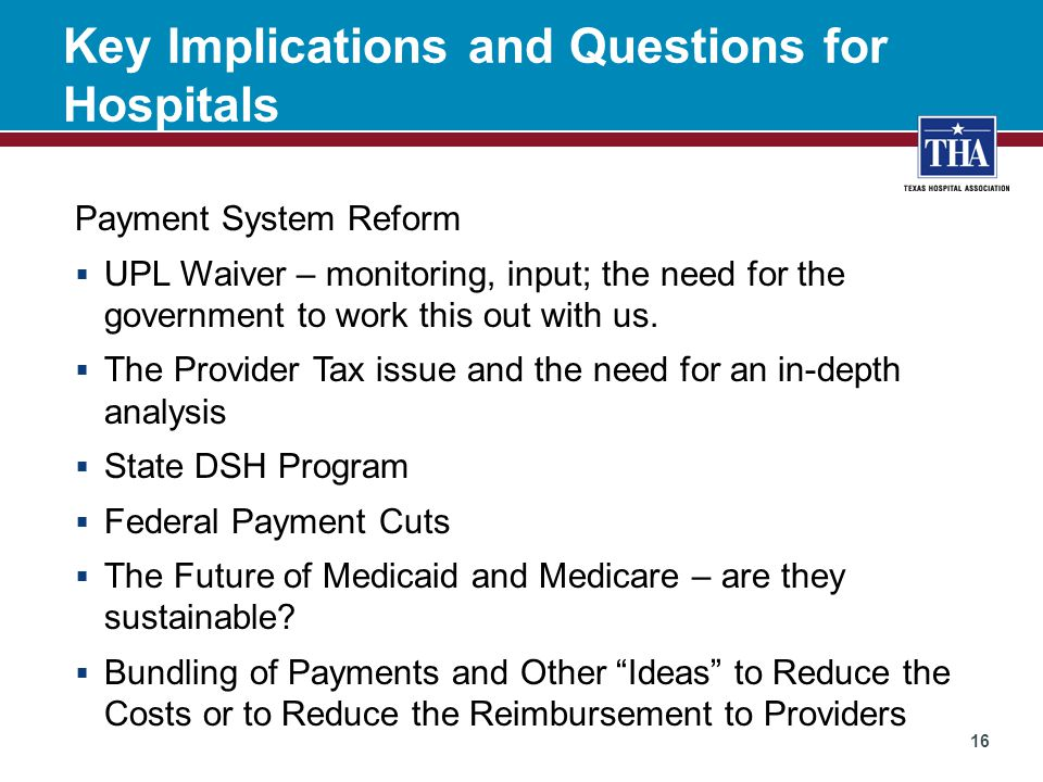 Key Implications and Questions for Hospitals Payment System Reform  UPL Waiver – monitoring, input; the need for the government to work this out with us.