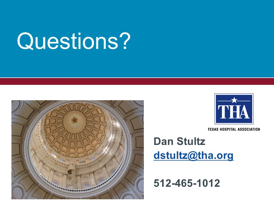 Dan Stultz dstultz@tha.org 512-465-1012 Questions