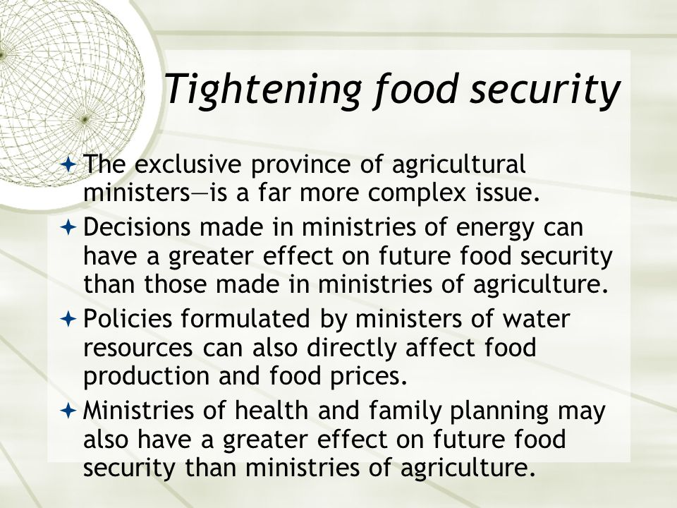 Tightening food security  The exclusive province of agricultural ministers—is a far more complex issue.