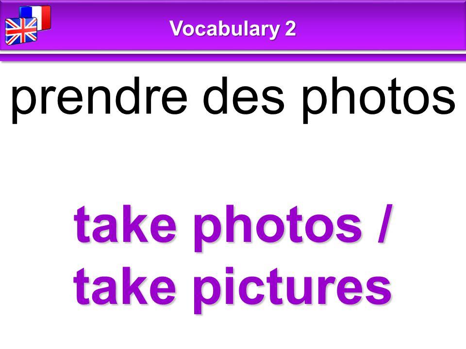 take photos / take pictures prendre des photos Vocabulary 2
