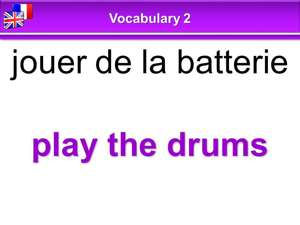 play the drums jouer de la batterie Vocabulary 2