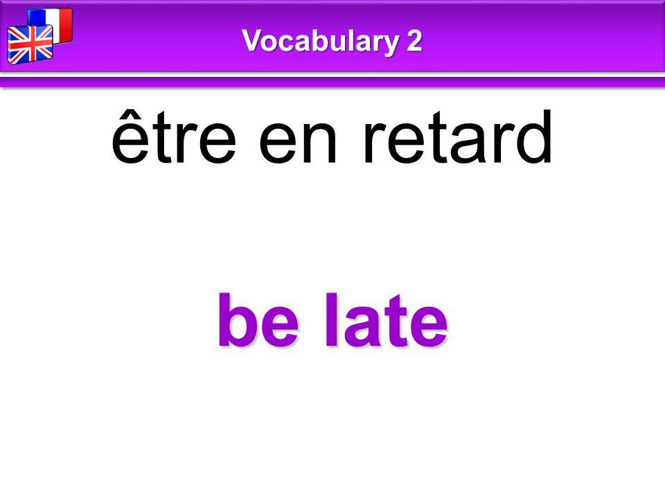 be late être en retard Vocabulary 2