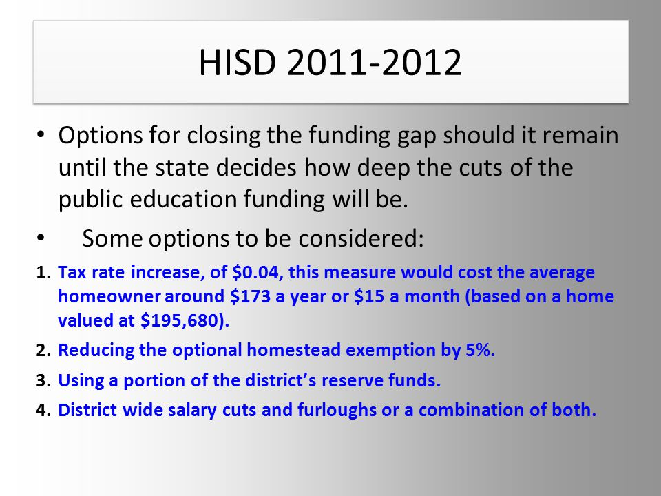 HISD 2011-2012 Options for closing the funding gap should it remain until the state decides how deep the cuts of the public education funding will be.