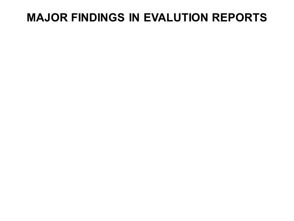 MAJOR FINDINGS IN EVALUTION REPORTS