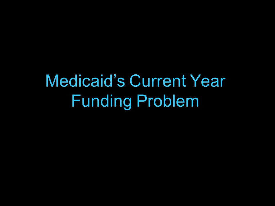43 Medicaid's Current Year Funding Problem
