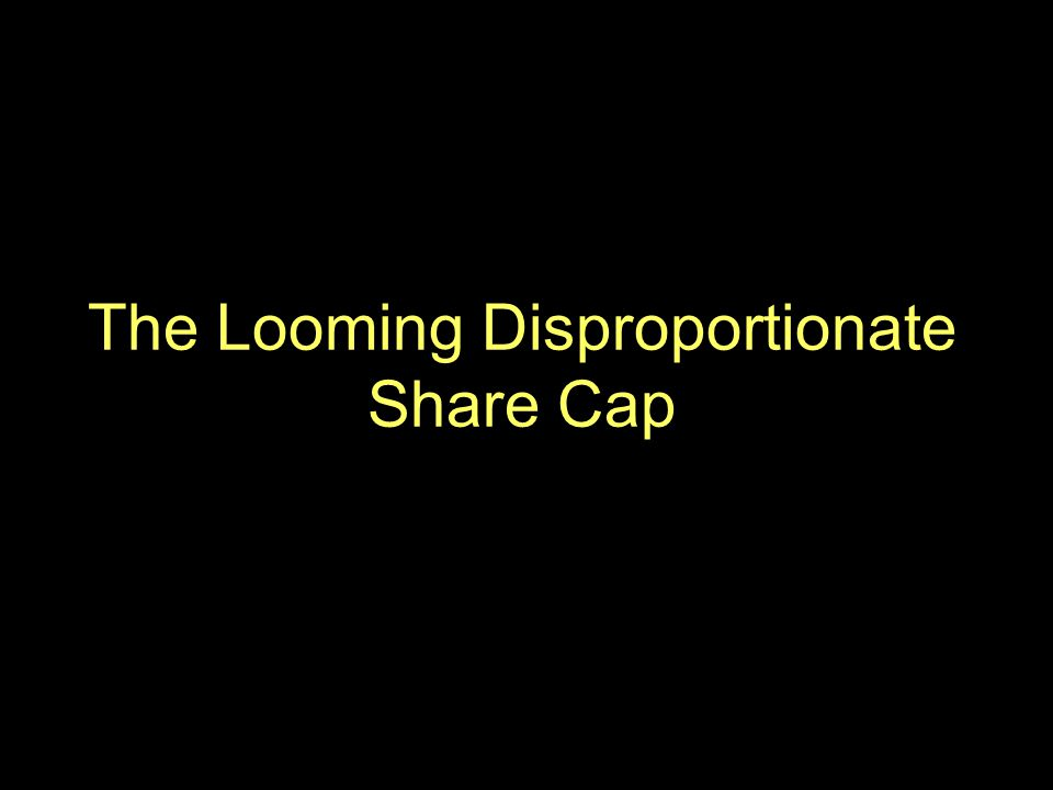45 The Looming Disproportionate Share Cap