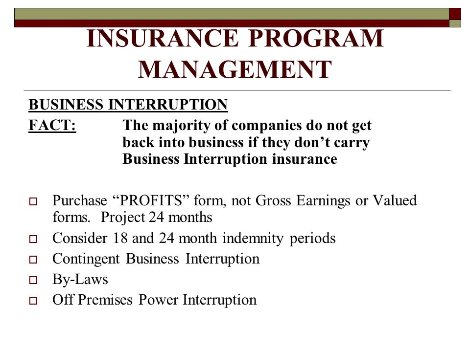 INSURANCE PROGRAM MANAGEMENT BUSINESS INTERRUPTION FACT: The majority of companies do not get back into business if they don't carry Business Interrup