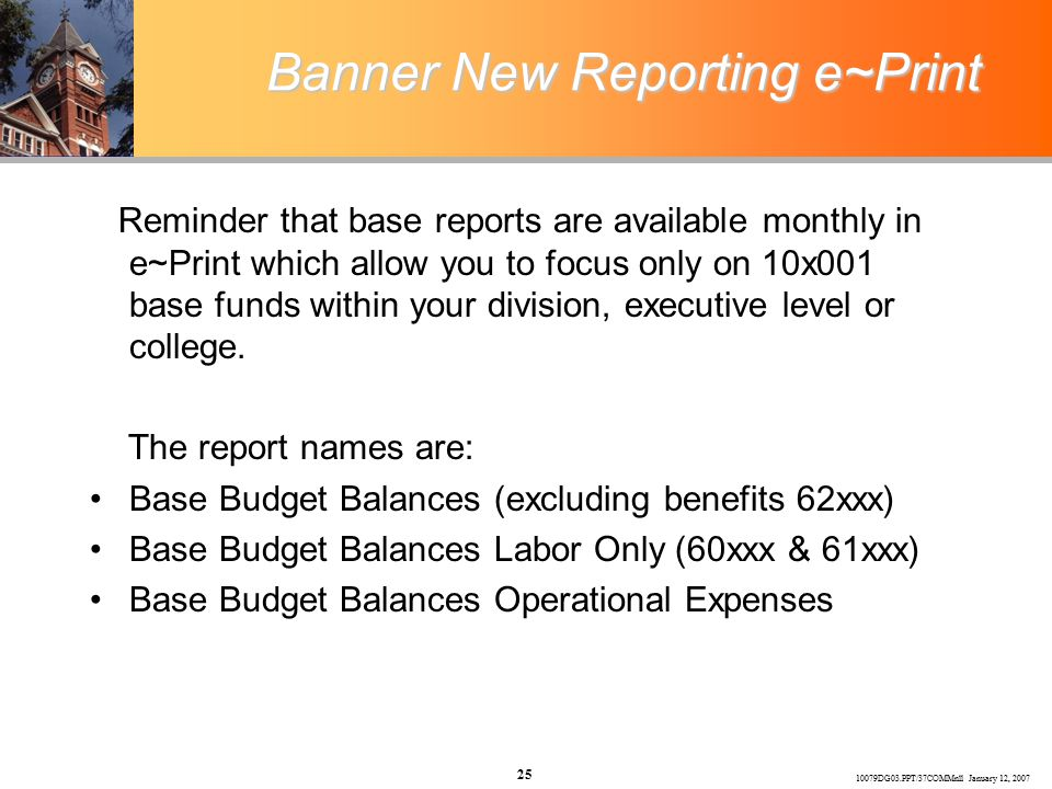 10079DG03.PPT/37COMMnll January 12, 2007 25 Banner New Reporting e~Print Reminder that base reports are available monthly in e~Print which allow you to focus only on 10x001 base funds within your division, executive level or college.