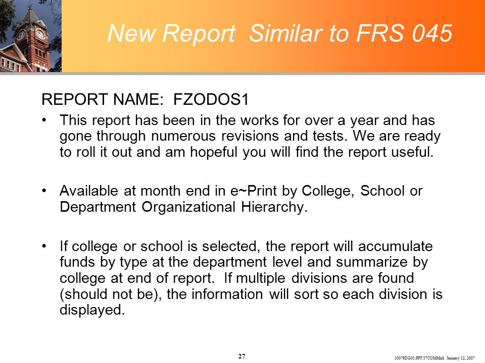 10079DG03.PPT/37COMMnll January 12, 2007 27 New Report Similar to FRS 045 REPORT NAME: FZODOS1 This report has been in the works for over a year and has gone through numerous revisions and tests.