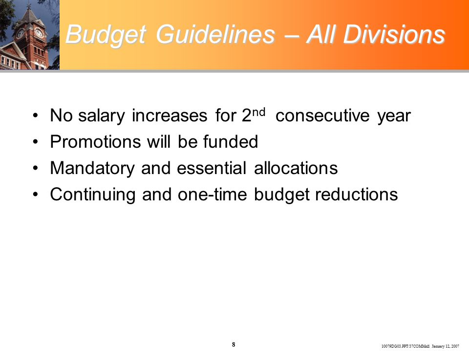 10079DG03.PPT/37COMMnll January 12, 2007 8 Budget Guidelines – All Divisions No salary increases for 2 nd consecutive year Promotions will be funded Mandatory and essential allocations Continuing and one-time budget reductions