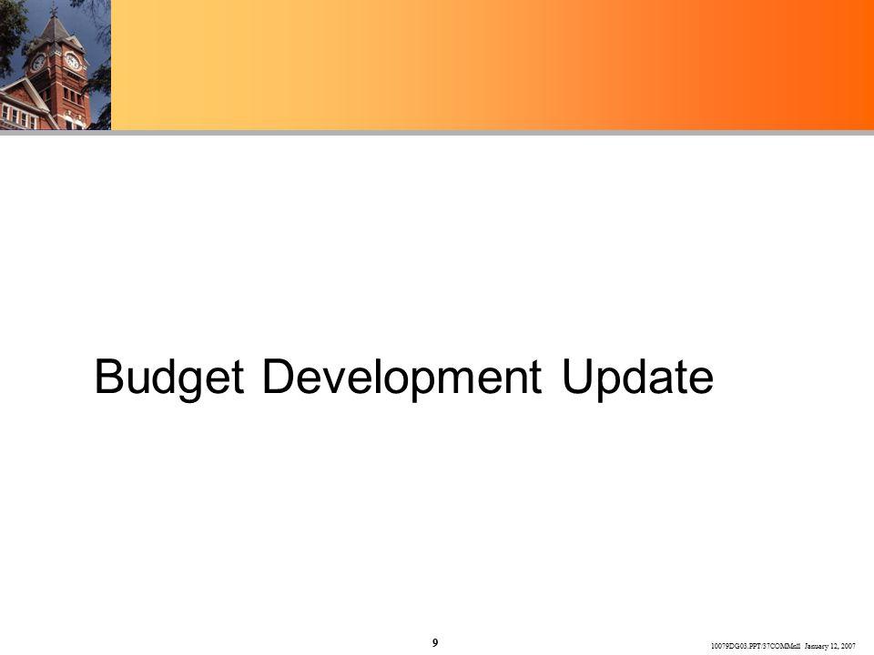 10079DG03.PPT/37COMMnll January 12, 2007 9 Budget Development Update