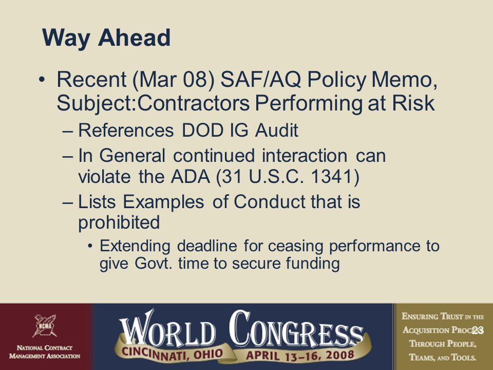 23 Way Ahead Recent (Mar 08) SAF/AQ Policy Memo, Subject:Contractors Performing at Risk –References DOD IG Audit –In General continued interaction can violate the ADA (31 U.S.C.