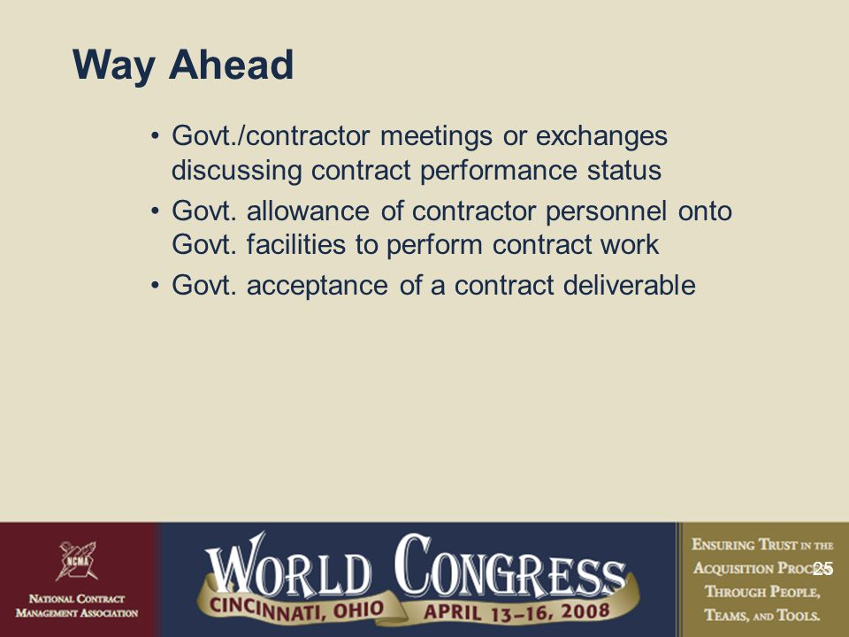 25 Way Ahead Govt./contractor meetings or exchanges discussing contract performance status Govt.