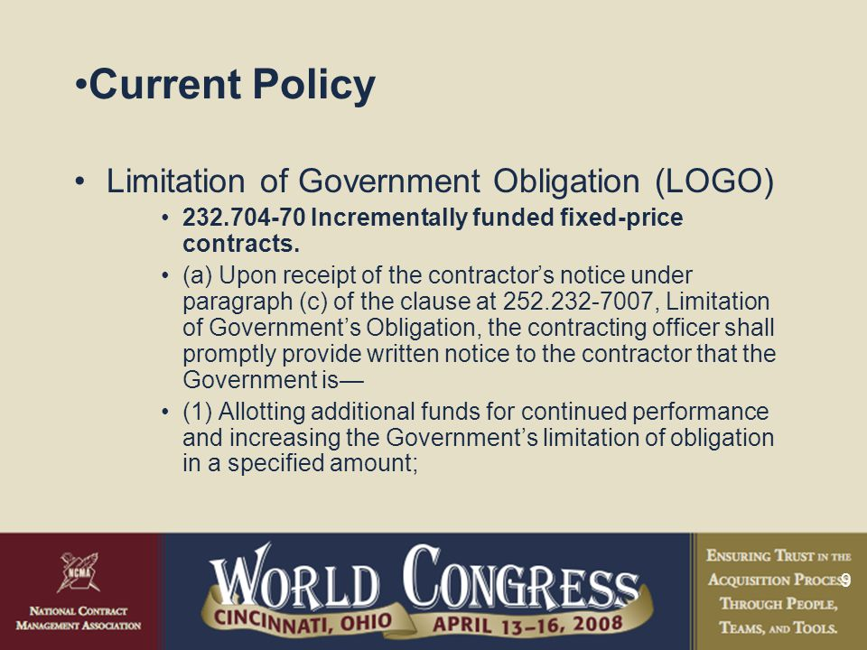 9 Current Policy Limitation of Government Obligation (LOGO) 232.704-70 Incrementally funded fixed-price contracts.