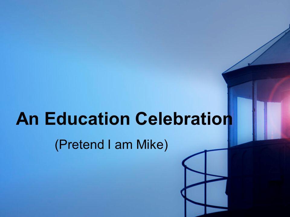 An Education Celebration (Pretend I am Mike)
