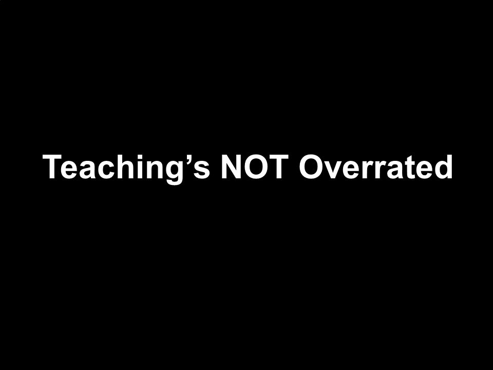 Teaching's NOT Overrated