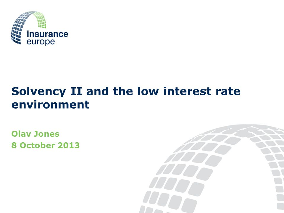 Solvency II and the low interest rate environment Olav Jones 8 October 2013