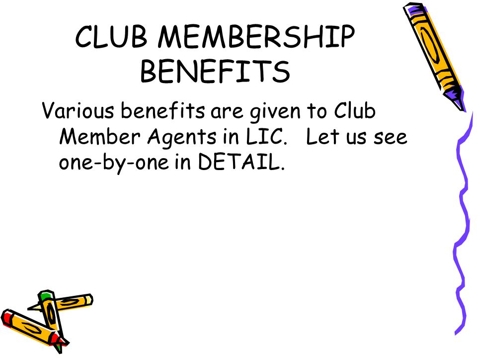 CLUB MEMBERSHIP BENEFITS Various benefits are given to Club Member Agents in LIC. Let us see one-by-one in DETAIL.