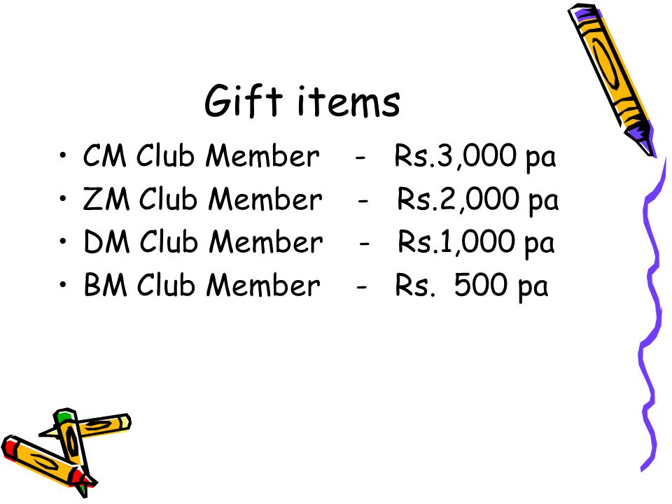 Gift items CM Club Member - Rs.3,000 pa ZM Club Member - Rs.2,000 pa DM Club Member - Rs.1,000 pa BM Club Member - Rs. 500 pa