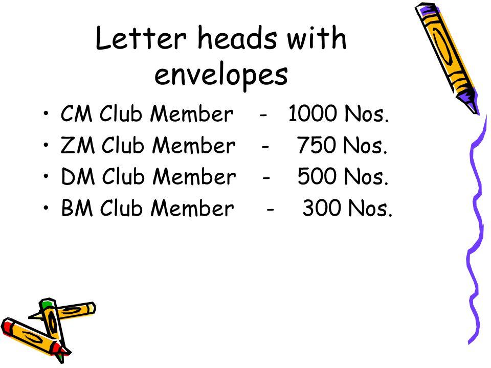 Letter heads with envelopes CM Club Member - 1000 Nos. ZM Club Member - 750 Nos. DM Club Member - 500 Nos. BM Club Member - 300 Nos.