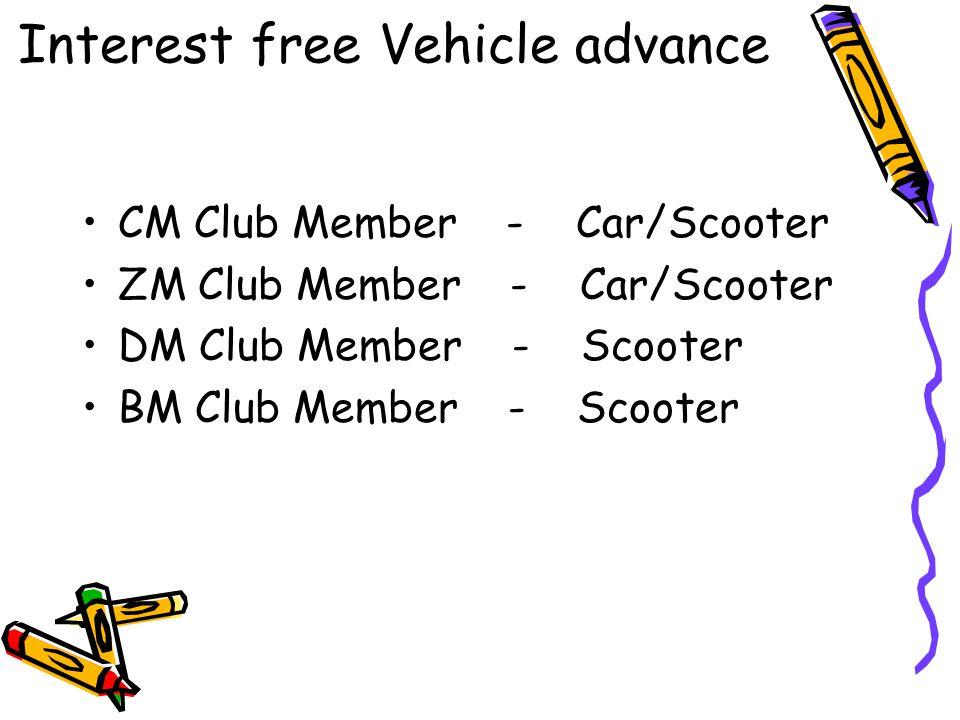 CM Club Member - Car/Scooter ZM Club Member - Car/Scooter DM Club Member - Scooter BM Club Member - Scooter Interest free Vehicle advance