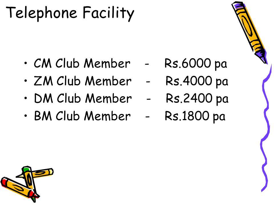 CM Club Member - Rs.6000 pa ZM Club Member - Rs.4000 pa DM Club Member - Rs.2400 pa BM Club Member - Rs.1800 pa Telephone Facility