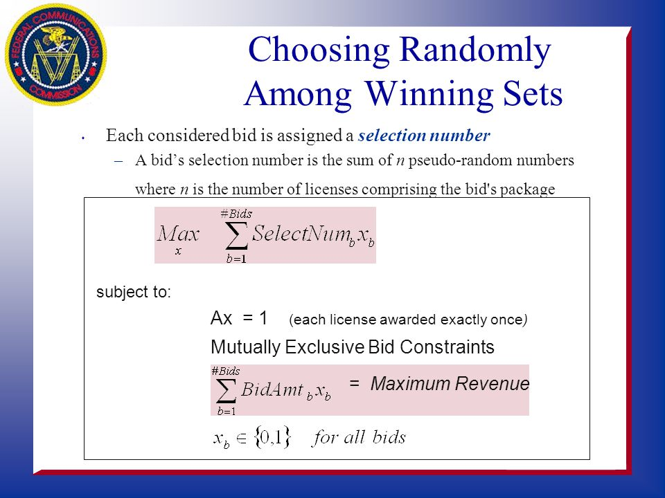 Tie-Breaking Procedure s Ties will be broken randomly using a two- step process –First step selects a bid set that achieves the maximum revenue –Secon