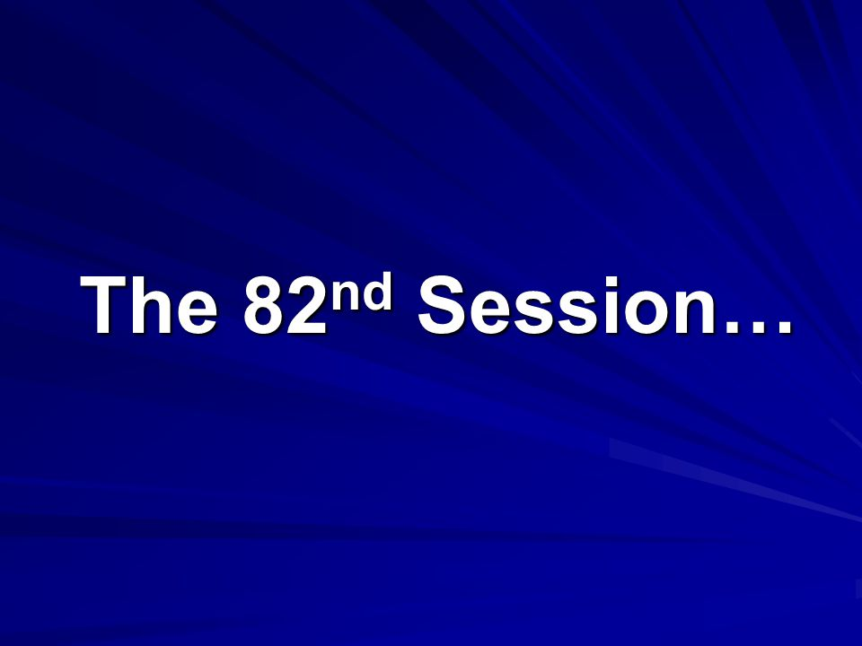 The 82 nd Session…