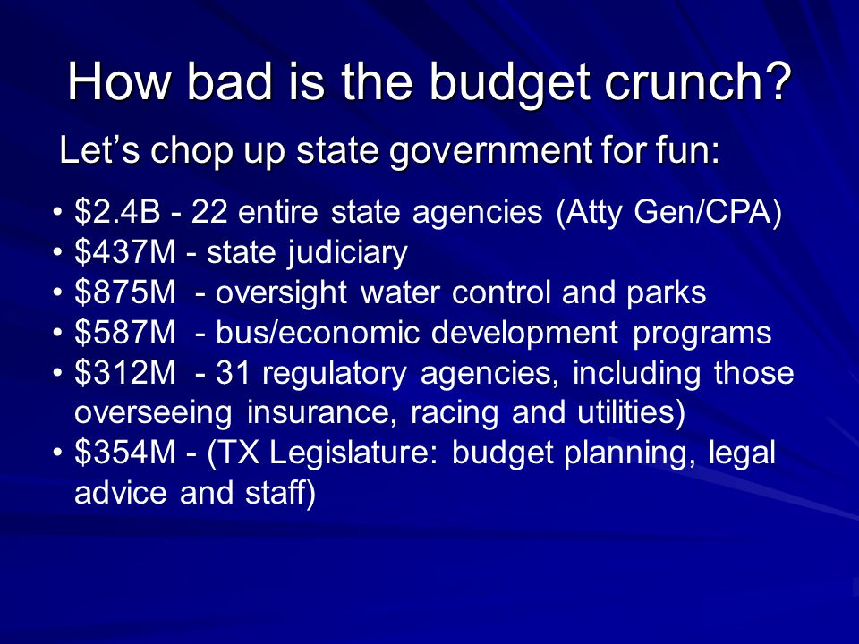 How bad is the budget crunch? Let's chop up state government for fun: $2.4B - 22 entire state agencies (Atty Gen/CPA) $437M - state judiciary $875M -