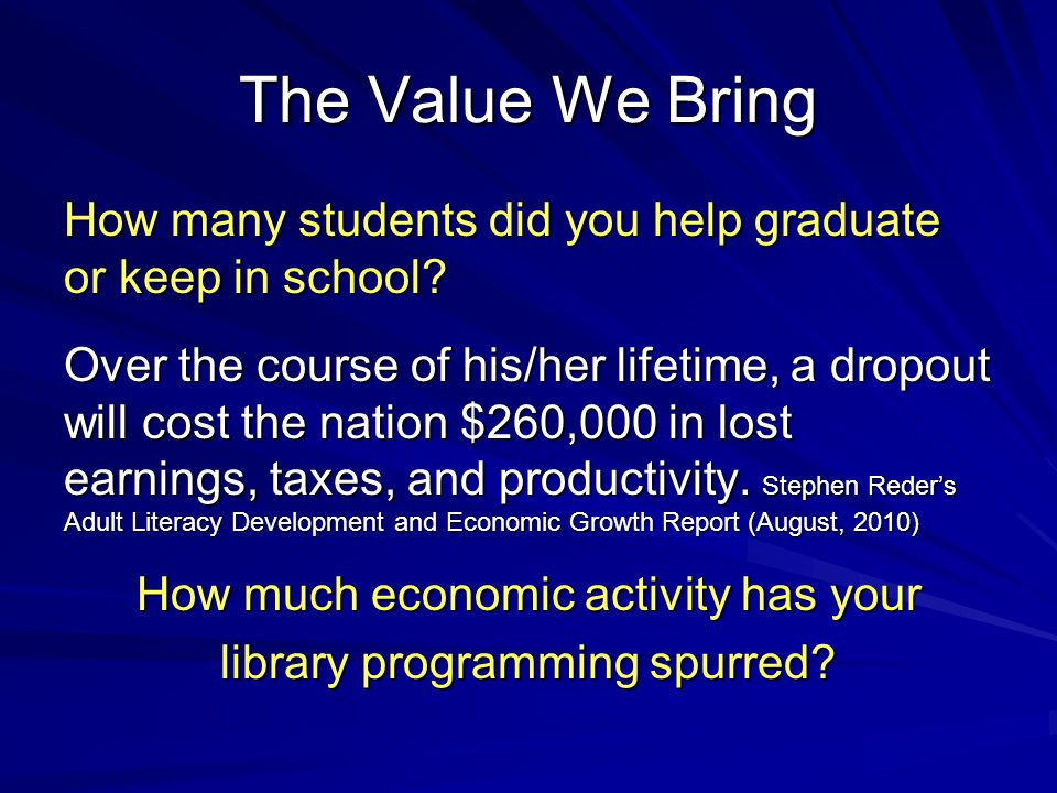 The Value We Bring How many students did you help graduate or keep in school.