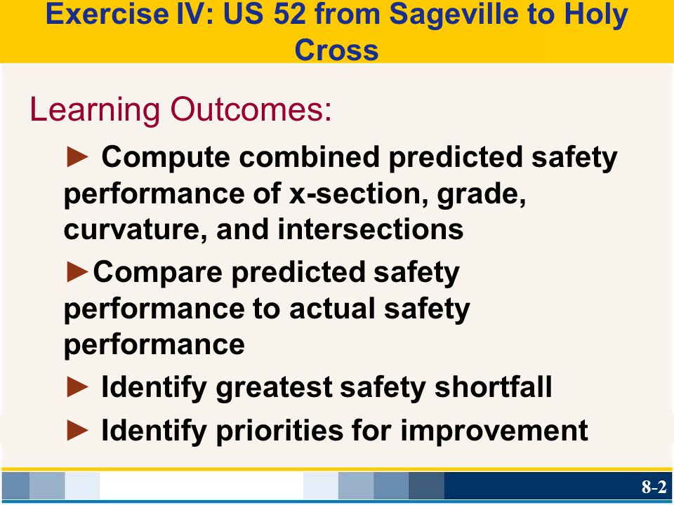 Exercise IV: US 52 from Sageville to Holy Cross Learning Outcomes: ► Compute combined predicted safety performance of x-section, grade, curvature, and