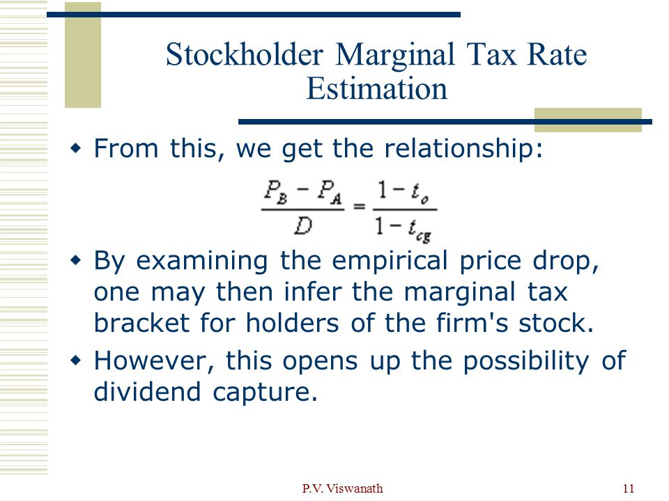P.V. Viswanath11 Stockholder Marginal Tax Rate Estimation  From this, we get the relationship:  By examining the empirical price drop, one may then