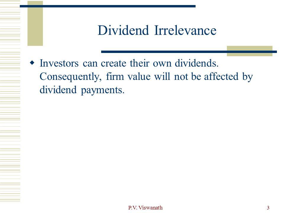 P.V. Viswanath3 Dividend Irrelevance  Investors can create their own dividends.