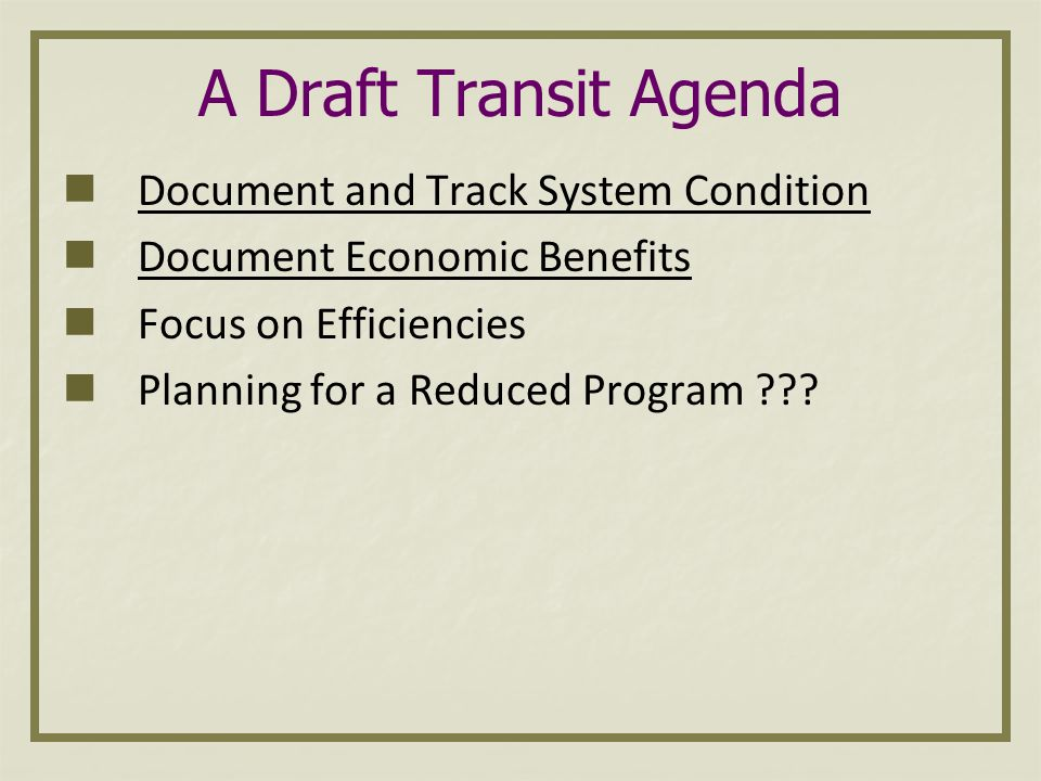 A Draft Transit Agenda Document and Track System Condition Document Economic Benefits Focus on Efficiencies Planning for a Reduced Program
