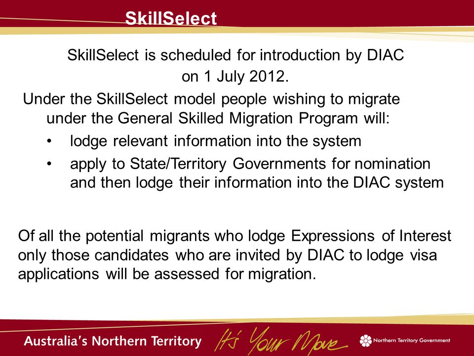 SkillSelect SkillSelect is scheduled for introduction by DIAC on 1 July 2012. Under the SkillSelect model people wishing to migrate under the General