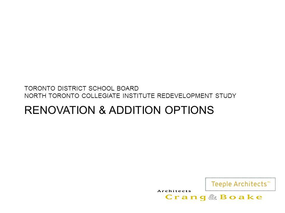 RENOVATION & ADDITION OPTIONS TORONTO DISTRICT SCHOOL BOARD NORTH TORONTO COLLEGIATE INSTITUTE REDEVELOPMENT STUDY